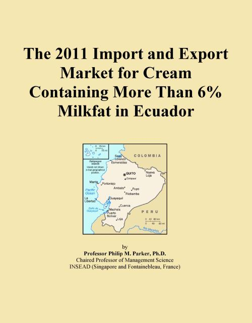 The 2011 Import and Export Market for Cream Containing More Than 6% Milkfat in Ecuador - Product Image