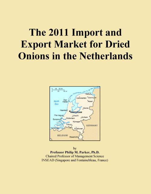 The 2011 Import and Export Market for Dried Onions in the Netherlands - Product Image
