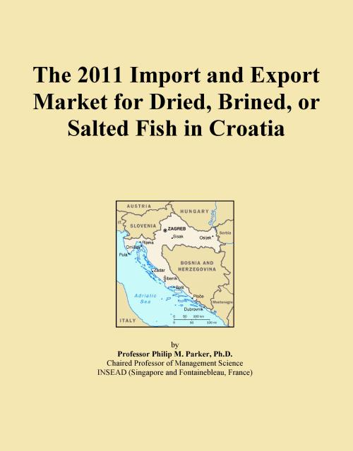 The 2011 Import and Export Market for Dried, Brined, or Salted Fish in Croatia - Product Image