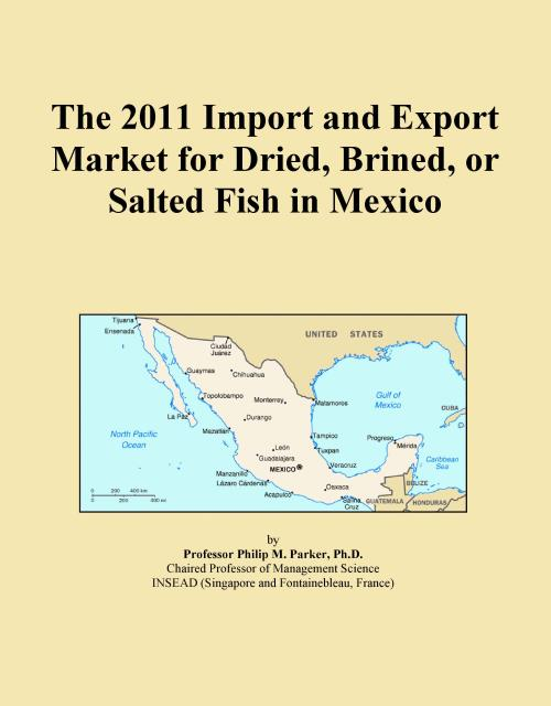 The 2011 Import and Export Market for Dried, Brined, or Salted Fish in Mexico - Product Image