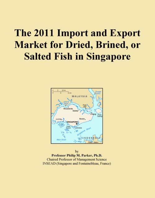 The 2011 Import and Export Market for Dried, Brined, or Salted Fish in Singapore - Product Image