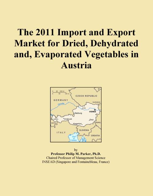 The 2011 Import and Export Market for Dried, Dehydrated and, Evaporated Vegetables in Austria - Product Image