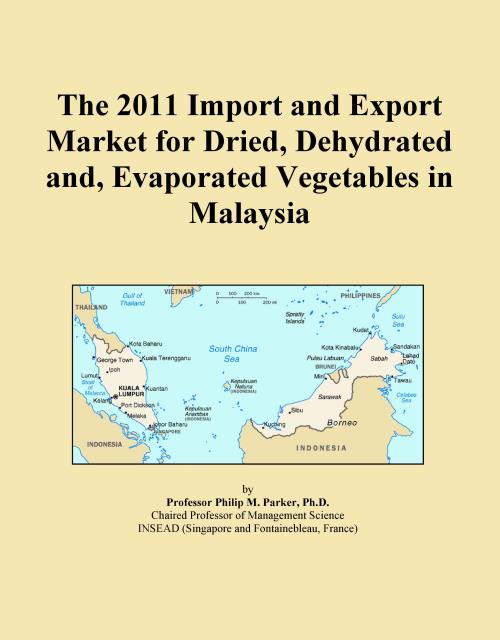 The 2011 Import and Export Market for Dried, Dehydrated and, Evaporated Vegetables in Malaysia - Product Image
