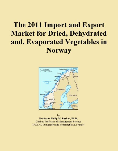 The 2011 Import and Export Market for Dried, Dehydrated and, Evaporated Vegetables in Norway - Product Image