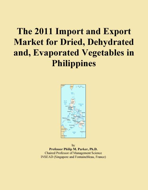 The 2011 Import and Export Market for Dried, Dehydrated and, Evaporated Vegetables in Philippines - Product Image