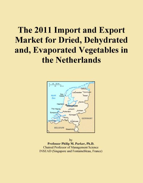 The 2011 Import and Export Market for Dried, Dehydrated and, Evaporated Vegetables in the Netherlands - Product Image
