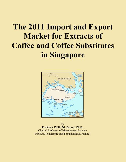 The 2011 Import and Export Market for Extracts of Coffee and Coffee Substitutes in Singapore - Product Image