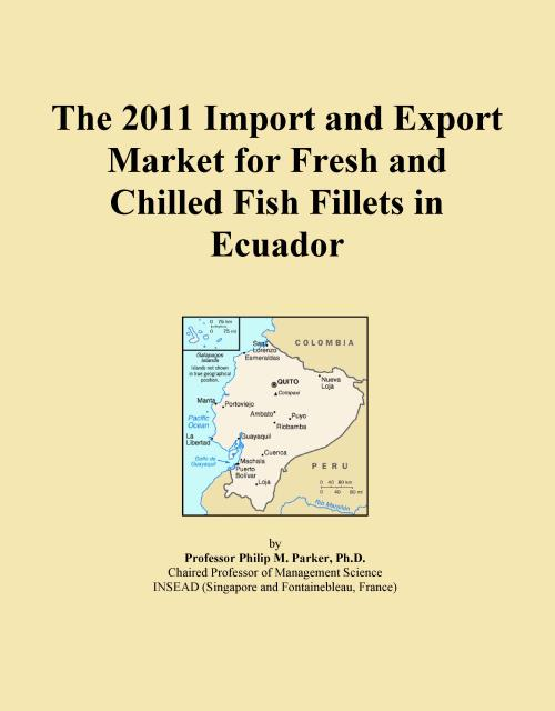 The 2011 Import and Export Market for Fresh and Chilled Fish Fillets in Ecuador - Product Image