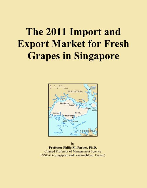 The 2011 Import and Export Market for Fresh Grapes in Singapore - Product Image
