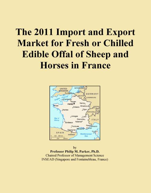 The 2011 Import and Export Market for Fresh or Chilled Edible Offal of Sheep and Horses in France - Product Image
