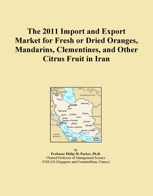 The 2011 Import and Export Market for Fresh or Dried Oranges, Mandarins, Clementines, and Other Citrus Fruit in Iran - Product Image