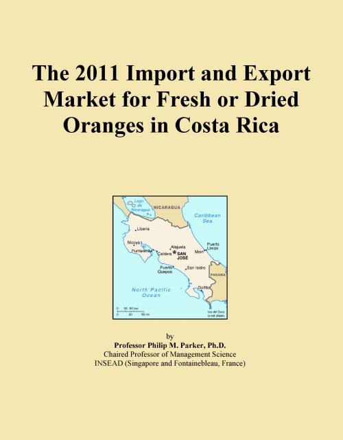 The 2011 Import and Export Market for Fresh or Dried Oranges in Costa Rica - Product Image