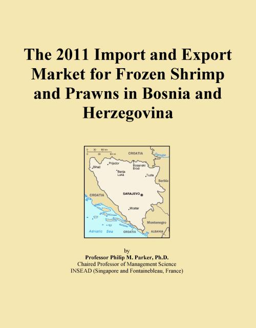 The 2011 Import and Export Market for Frozen Shrimp and Prawns in Bosnia and Herzegovina - Product Image