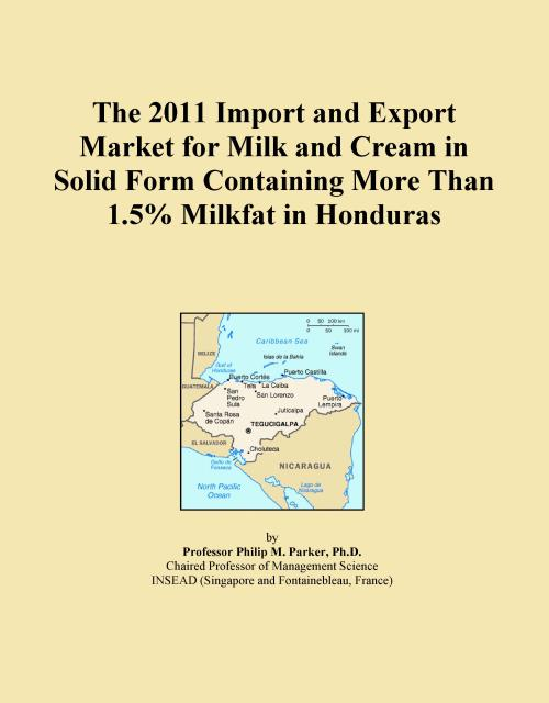 The 2011 Import and Export Market for Milk and Cream in Solid Form Containing More Than 1.5% Milkfat in Honduras - Product Image