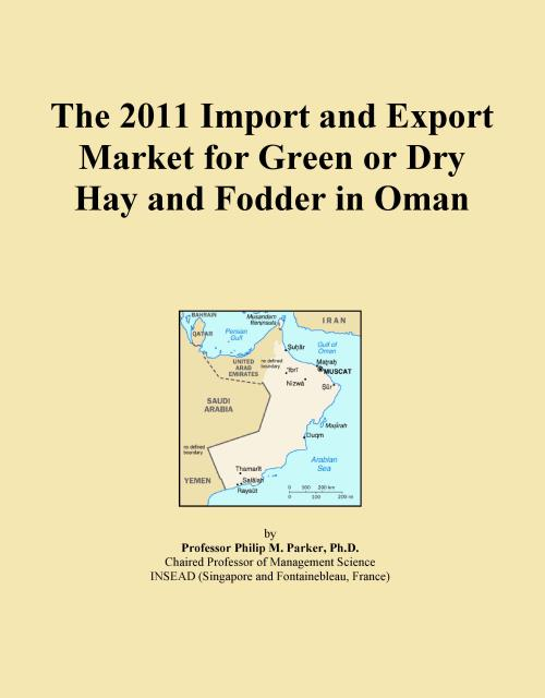 The 2011 Import and Export Market for Green or Dry Hay and Fodder in Oman - Product Image