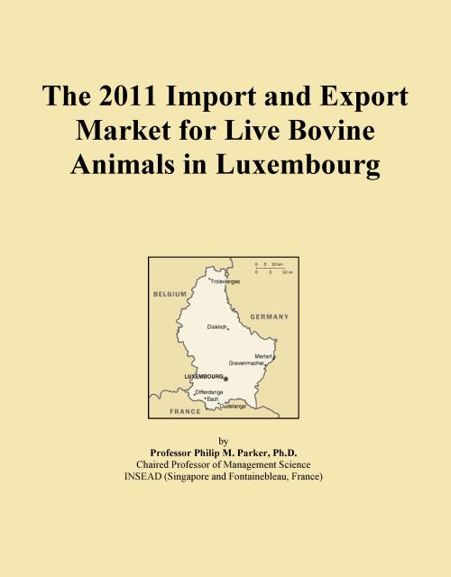 The 2011 Import and Export Market for Live Bovine Animals in Luxembourg - Product Image