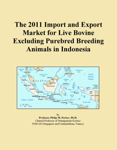 The 2011 Import and Export Market for Live Bovine Excluding Purebred Breeding Animals in Indonesia - Product Image