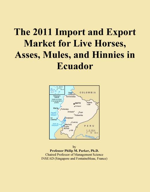 The 2011 Import and Export Market for Live Horses, Asses, Mules, and Hinnies in Ecuador - Product Image