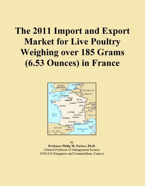 The 2011 Import and Export Market for Live Poultry Weighing over 185 Grams (6.53 Ounces) in France - Product Image