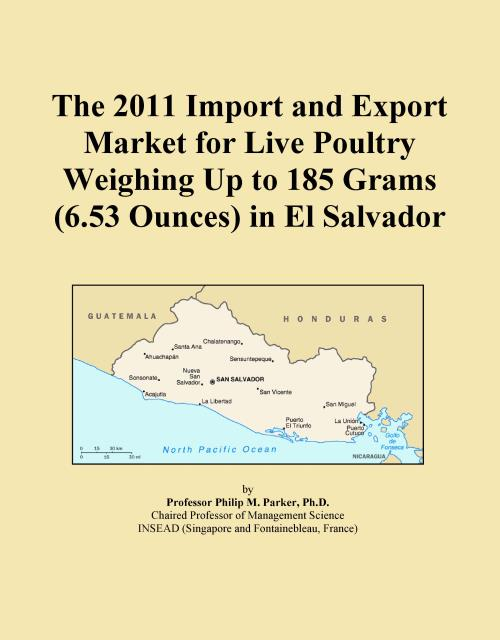 The 2011 Import and Export Market for Live Poultry Weighing Up to 185 Grams (6.53 Ounces) in El Salvador - Product Image