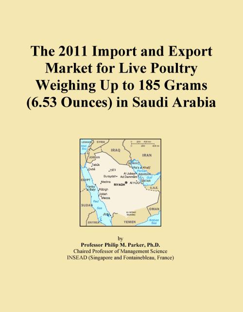 The 2011 Import and Export Market for Live Poultry Weighing Up to 185 Grams (6.53 Ounces) in Saudi Arabia - Product Image