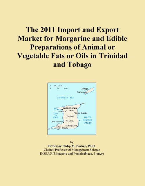 The 2011 Import and Export Market for Margarine and Edible Preparations of Animal or Vegetable Fats or Oils in Trinidad and Tobago - Product Image