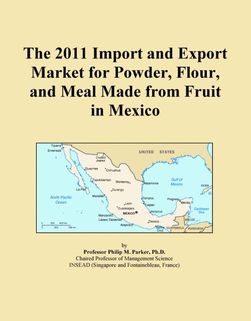 The 2011 Import and Export Market for Powder, Flour, and Meal Made from Fruit in Mexico - Product Image