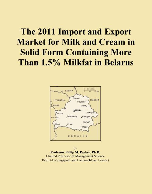 The 2011 Import and Export Market for Milk and Cream in Solid Form Containing More Than 1.5% Milkfat in Belarus - Product Image