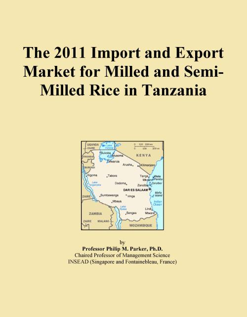The 2011 Import and Export Market for Milled and Semi-Milled Rice in Tanzania - Product Image