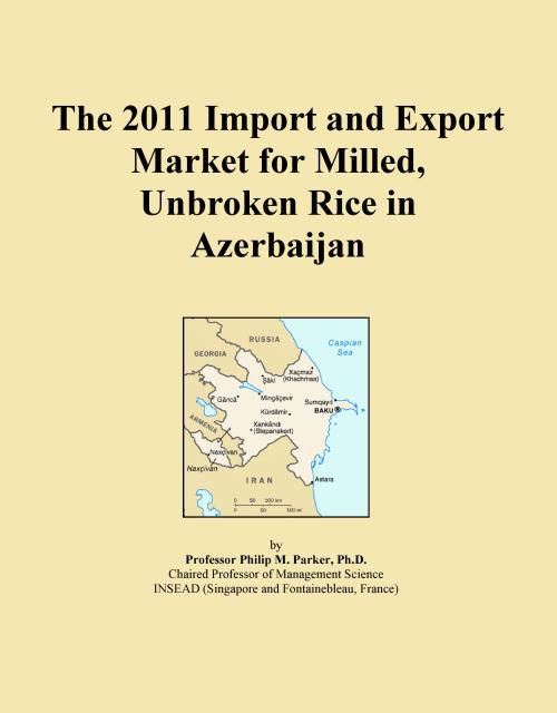 The 2011 Import and Export Market for Milled, Unbroken Rice in Azerbaijan - Product Image