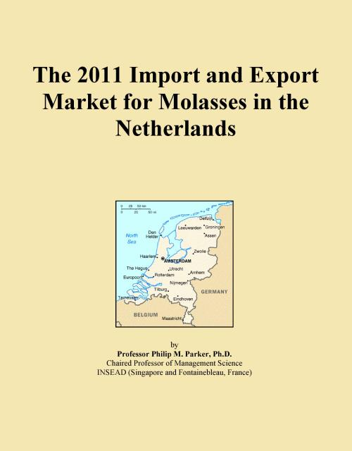 The 2011 Import and Export Market for Molasses in the Netherlands - Product Image
