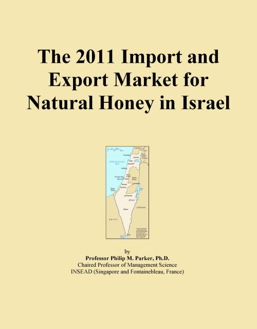 The 2011 Import and Export Market for Natural Honey in Israel - Product Image