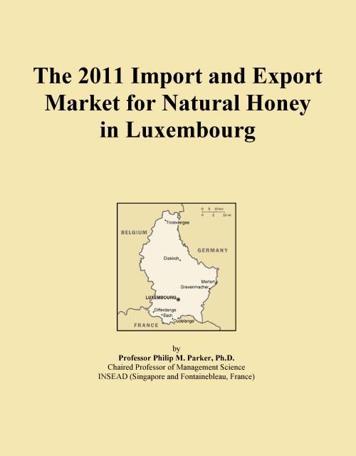 The 2011 Import and Export Market for Natural Honey in Luxembourg - Product Image