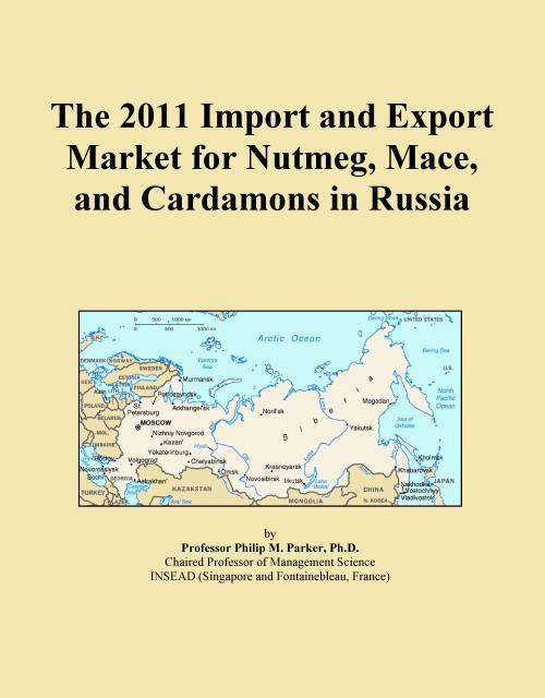 The 2011 Import and Export Market for Nutmeg, Mace, and Cardamons in Russia - Product Image