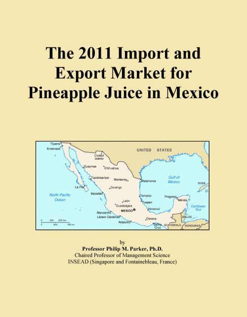 The 2011 Import and Export Market for Pineapple Juice in Mexico - Product Image
