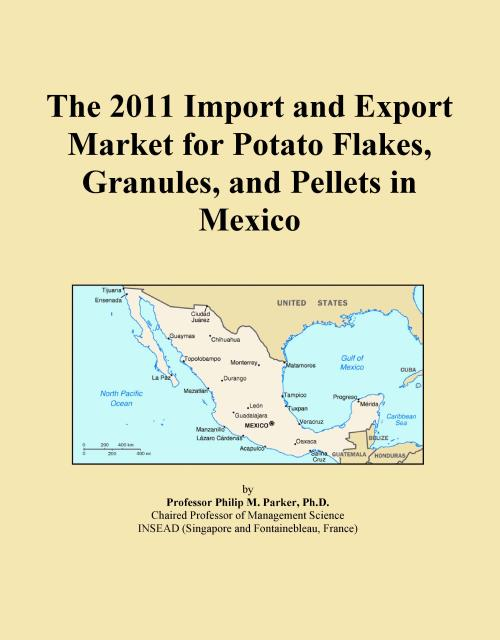 The 2011 Import and Export Market for Potato Flakes, Granules, and Pellets in Mexico - Product Image