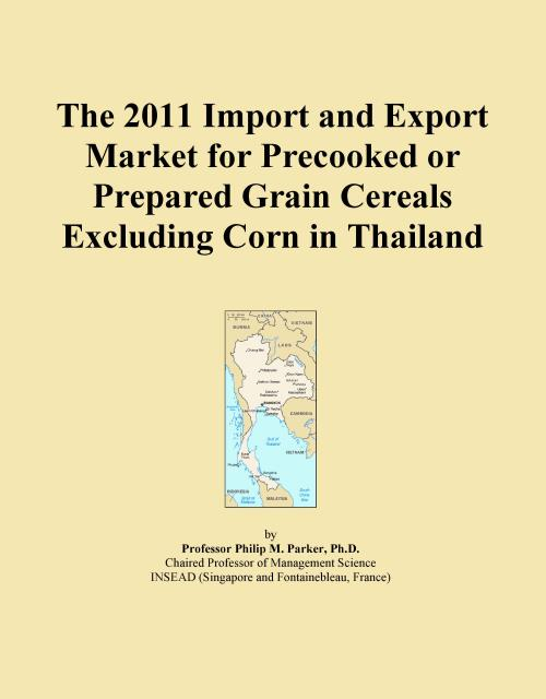 The 2011 Import and Export Market for Precooked or Prepared Grain Cereals Excluding Corn in Thailand - Product Image