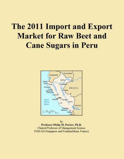 The 2011 Import and Export Market for Raw Beet and Cane Sugars in Peru - Product Image