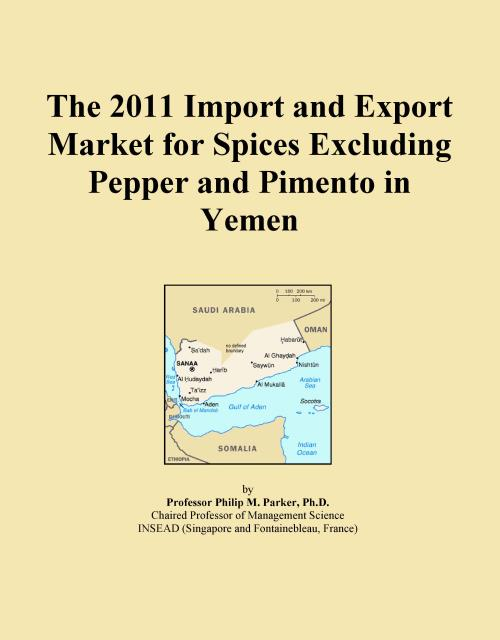 The 2011 Import and Export Market for Spices Excluding Pepper and Pimento in Yemen - Product Image
