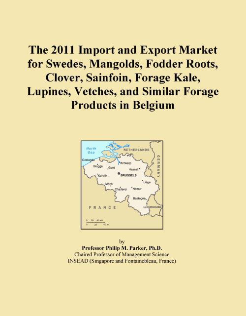 The 2011 Import and Export Market for Swedes, Mangolds, Fodder Roots, Clover, Sainfoin, Forage Kale, Lupines, Vetches, and Similar Forage Products in Belgium - Product Image