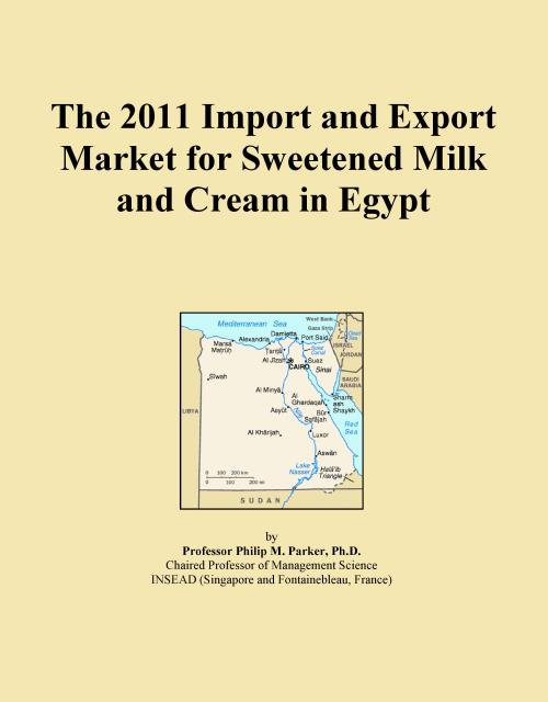 The 2011 Import and Export Market for Sweetened Milk and Cream in Egypt - Product Image