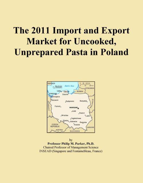 The 2011 Import and Export Market for Uncooked, Unprepared Pasta in Poland - Product Image