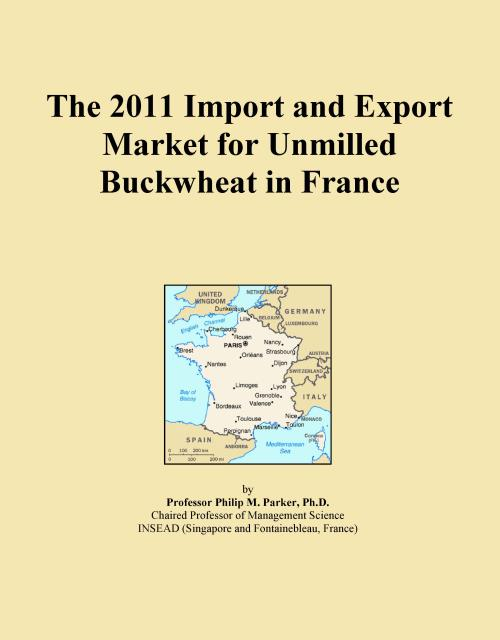 The 2011 Import and Export Market for Unmilled Buckwheat in France - Product Image