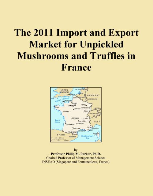The 2011 Import and Export Market for Unpickled Mushrooms and Truffles in France - Product Image