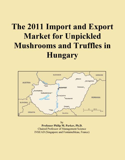 The 2011 Import and Export Market for Unpickled Mushrooms and Truffles in Hungary - Product Image