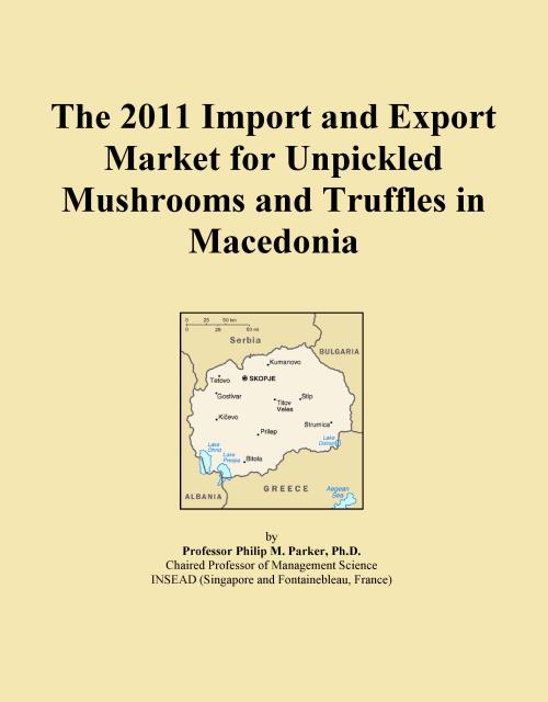 The 2011 Import and Export Market for Unpickled Mushrooms and Truffles in Macedonia - Product Image