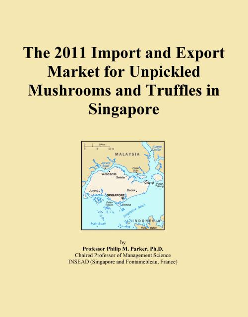 The 2011 Import and Export Market for Unpickled Mushrooms and Truffles in Singapore - Product Image