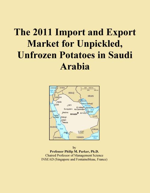 The 2011 Import and Export Market for Unpickled, Unfrozen Potatoes in Saudi Arabia - Product Image