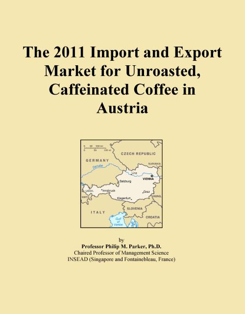 The 2011 Import and Export Market for Unroasted, Caffeinated Coffee in Austria - Product Image
