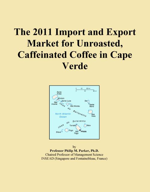 The 2011 Import and Export Market for Unroasted, Caffeinated Coffee in Cape Verde - Product Image